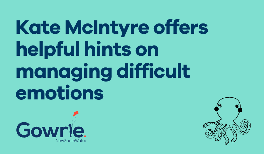 Kate McIntyre offers helpful hints on managing difficult emotions